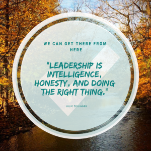 """Leadership is intelligence, honesty, and doing the right thing."" JULIE ZEILINGER"